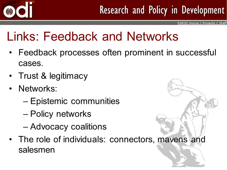 Links: Feedback and Networks Feedback processes often prominent in successful cases. Trust & legitimacy Networks: –Epistemic communities –Policy netwo