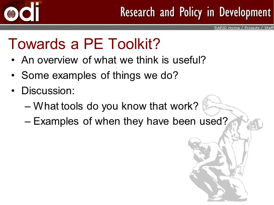 Towards a PE Toolkit? An overview of what we think is useful? Some examples of things we do? Discussion: –What tools do you know that work? –Examples