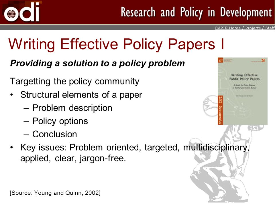 Writing Effective Policy Papers I Providing a solution to a policy problem Targetting the policy community Structural elements of a paper –Problem des