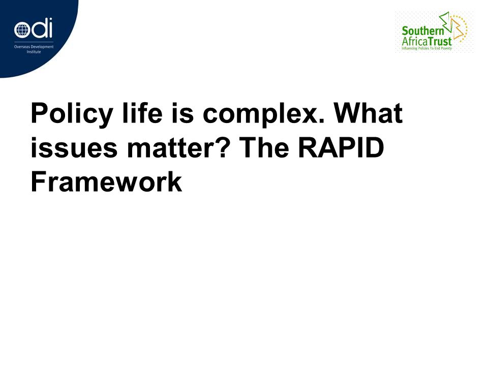 Policy life is complex. What issues matter? The RAPID Framework