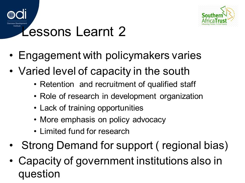 Lessons Learnt 2 Engagement with policymakers varies Varied level of capacity in the south Retention and recruitment of qualified staff Role of resear