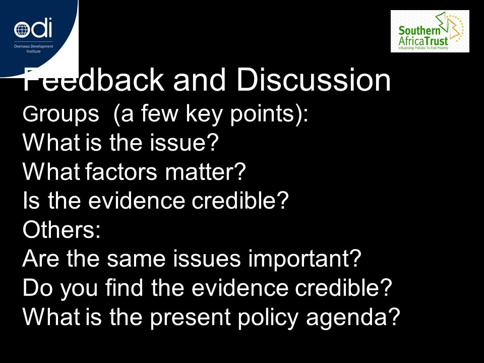 Feedback and Discussion G roups (a few key points): What is the issue? What factors matter? Is the evidence credible? Others: Are the same issues impo