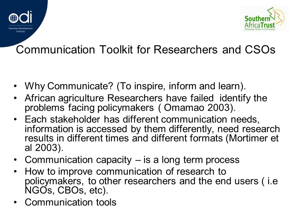 Communication Toolkit for Researchers and CSOs Why Communicate? (To inspire, inform and learn). African agriculture Researchers have failed identify t