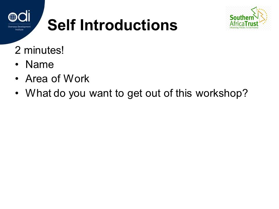 Self Introductions 2 minutes! Name Area of Work What do you want to get out of this workshop?