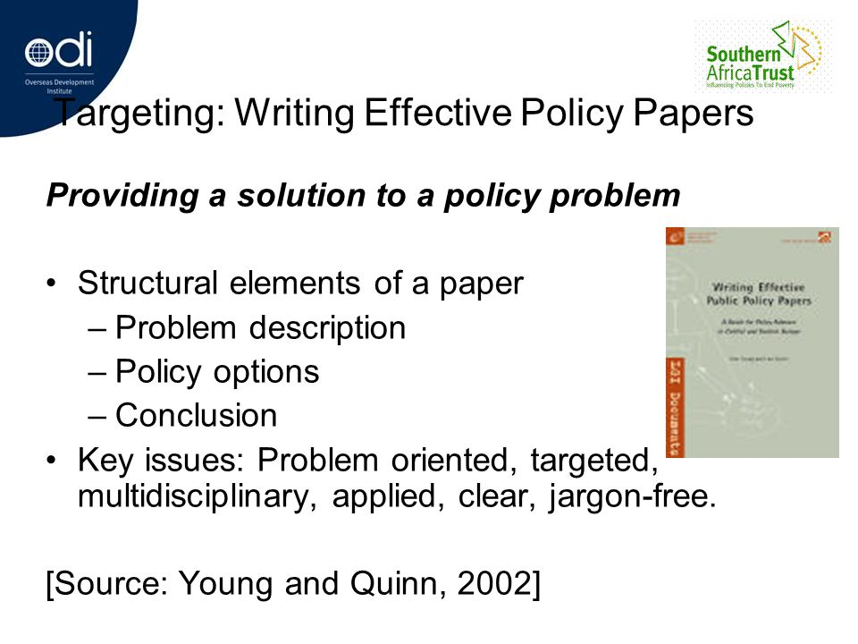 Targeting: Writing Effective Policy Papers Providing a solution to a policy problem Structural elements of a paper –Problem description –Policy option
