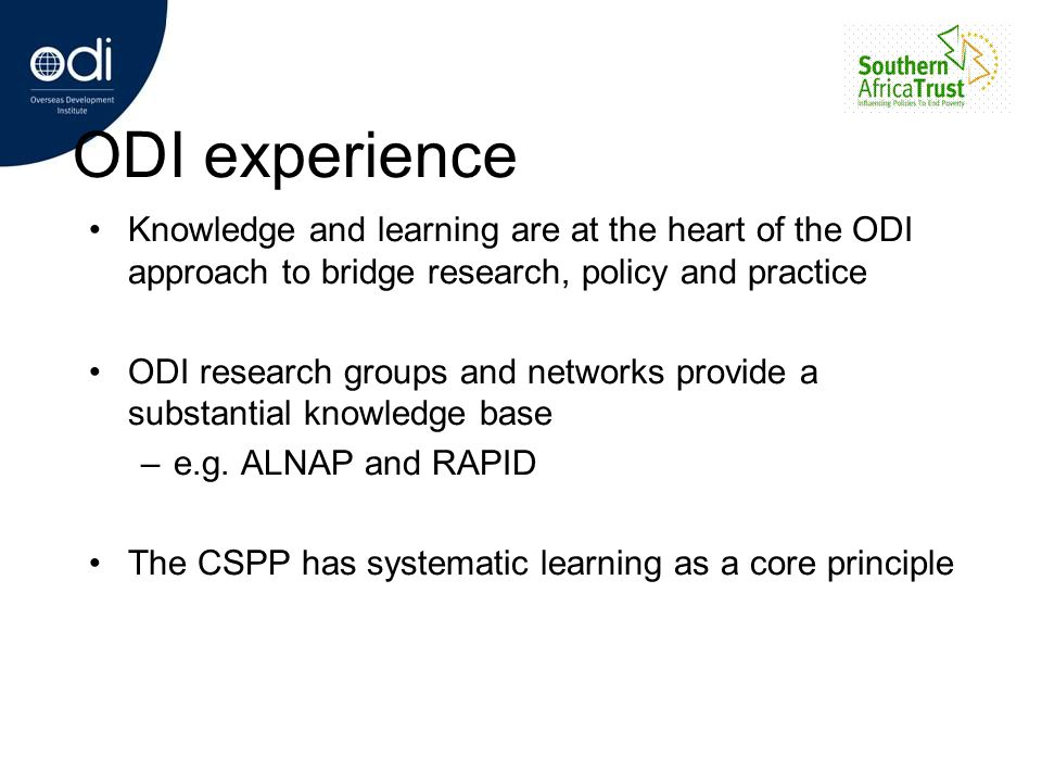 ODI experience Knowledge and learning are at the heart of the ODI approach to bridge research, policy and practice ODI research groups and networks pr
