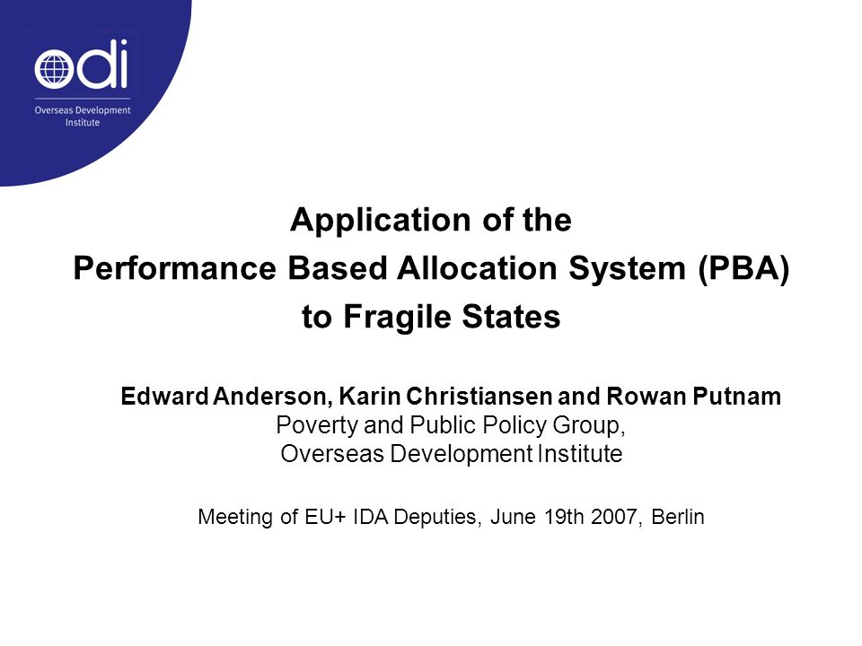 Application of the Performance Based Allocation System (PBA) to Fragile States Edward Anderson, Karin Christiansen and Rowan Putnam Poverty and Public