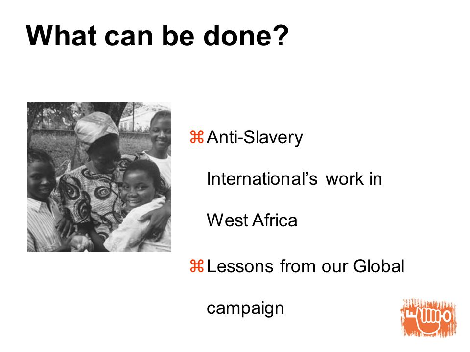 What can be done Anti-Slavery Internationals work in West Africa Lessons from our Global campaign