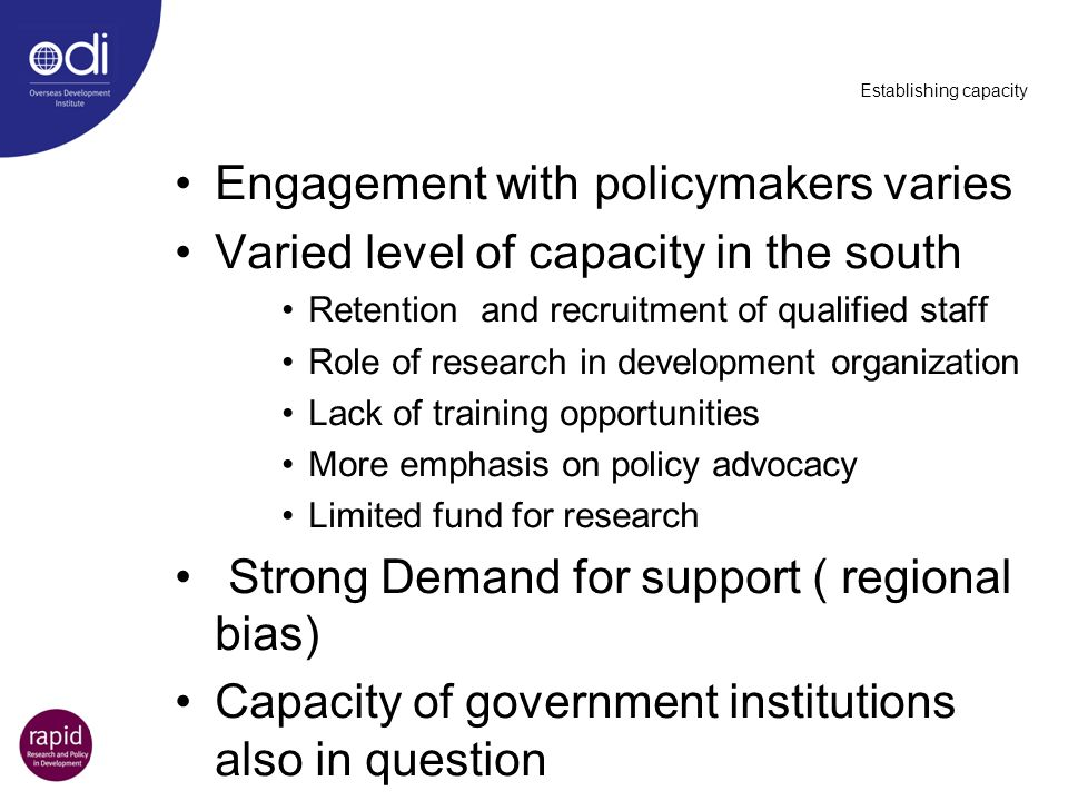 Establishing capacity Engagement with policymakers varies Varied level of capacity in the south Retention and recruitment of qualified staff Role of r