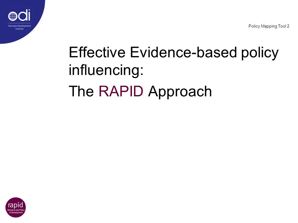 Policy Mapping Tool 2 Effective Evidence-based policy influencing: The RAPID Approach
