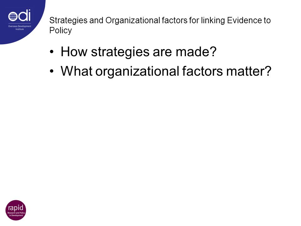 Strategies and Organizational factors for linking Evidence to Policy How strategies are made? What organizational factors matter?