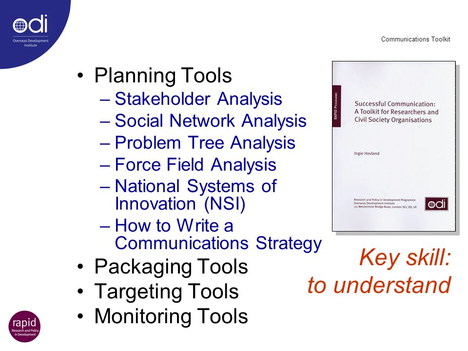 Communications Toolkit Planning Tools –Stakeholder Analysis –Social Network Analysis –Problem Tree Analysis –Force Field Analysis –National Systems of