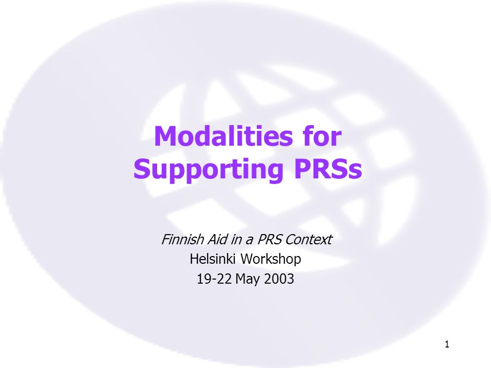 1 Modalities for Supporting PRSs Finnish Aid in a PRS Context Helsinki Workshop 19-22 May 2003