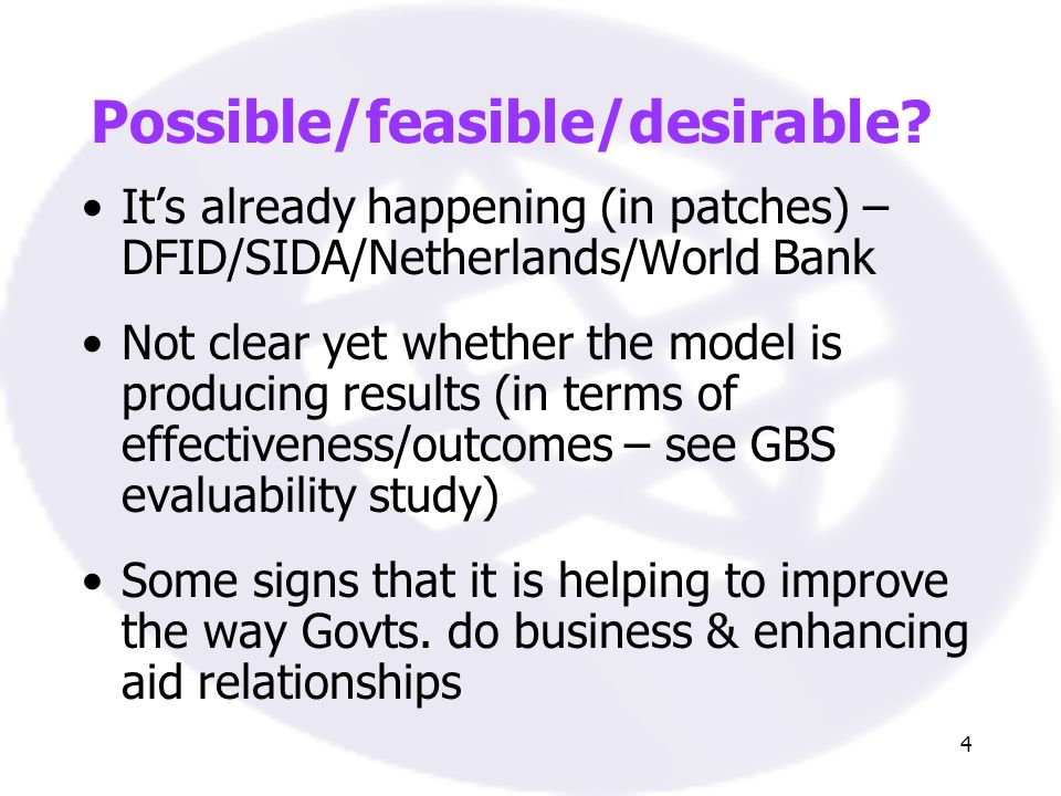 4 Possible/feasible/desirable? Its already happening (in patches) – DFID/SIDA/Netherlands/World Bank Not clear yet whether the model is producing resu