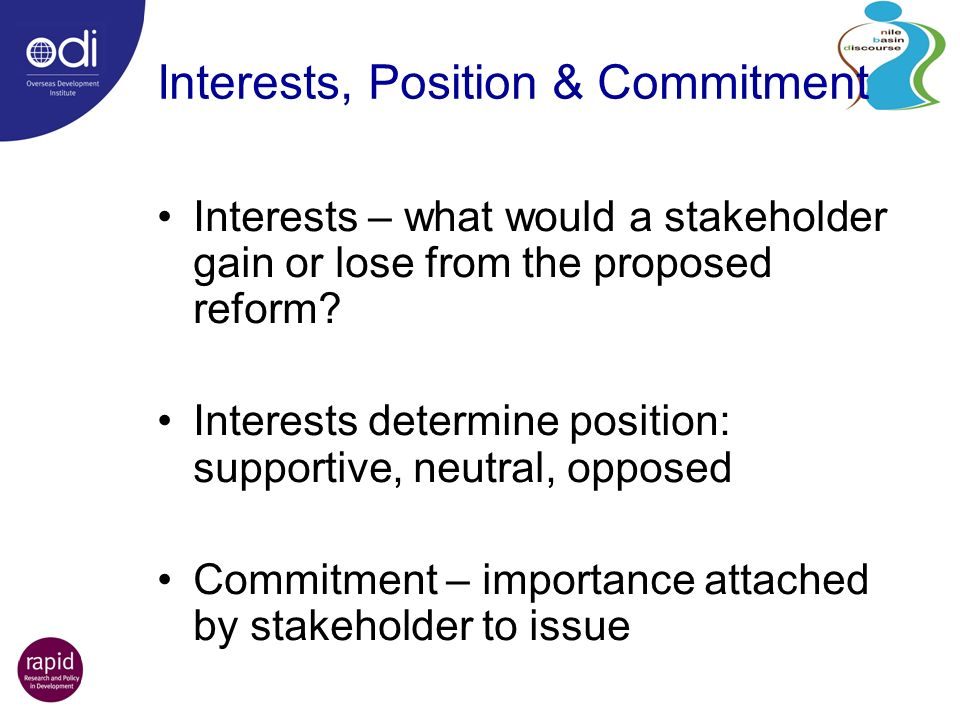 Interests, Position & Commitment Interests – what would a stakeholder gain or lose from the proposed reform.