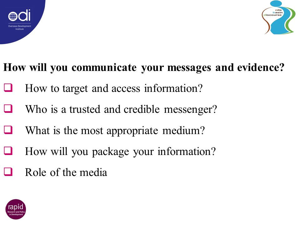 How will you communicate your messages and evidence.