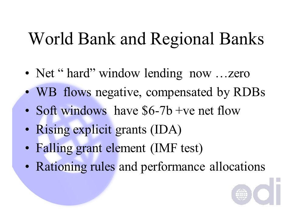 World Bank and Regional Banks Net hard window lending now …zero WB flows negative, compensated by RDBs Soft windows have $6-7b +ve net flow Rising exp