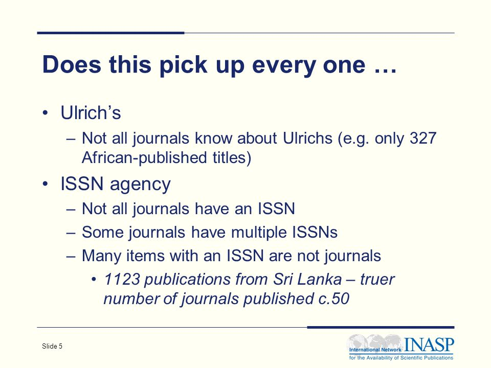 Slide 5 Does this pick up every one … Ulrichs –Not all journals know about Ulrichs (e.g.