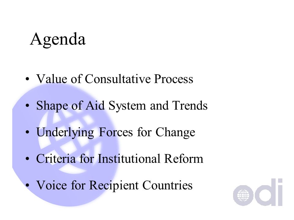 Agenda Value of Consultative Process Shape of Aid System and Trends Underlying Forces for Change Criteria for Institutional Reform Voice for Recipient Countries