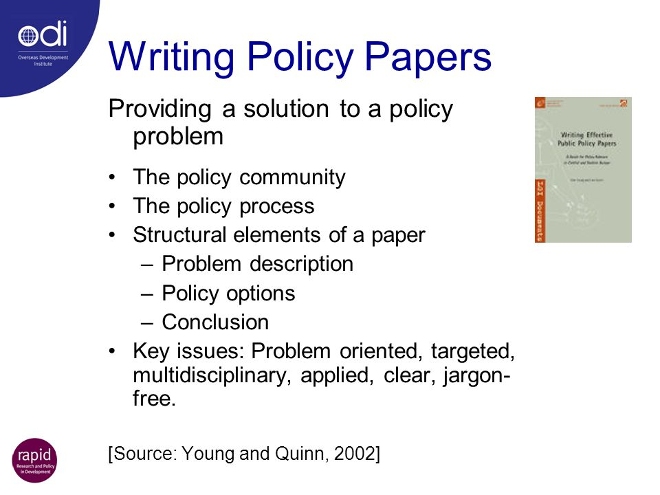 Writing Policy Papers Providing a solution to a policy problem The policy community The policy process Structural elements of a paper –Problem descrip