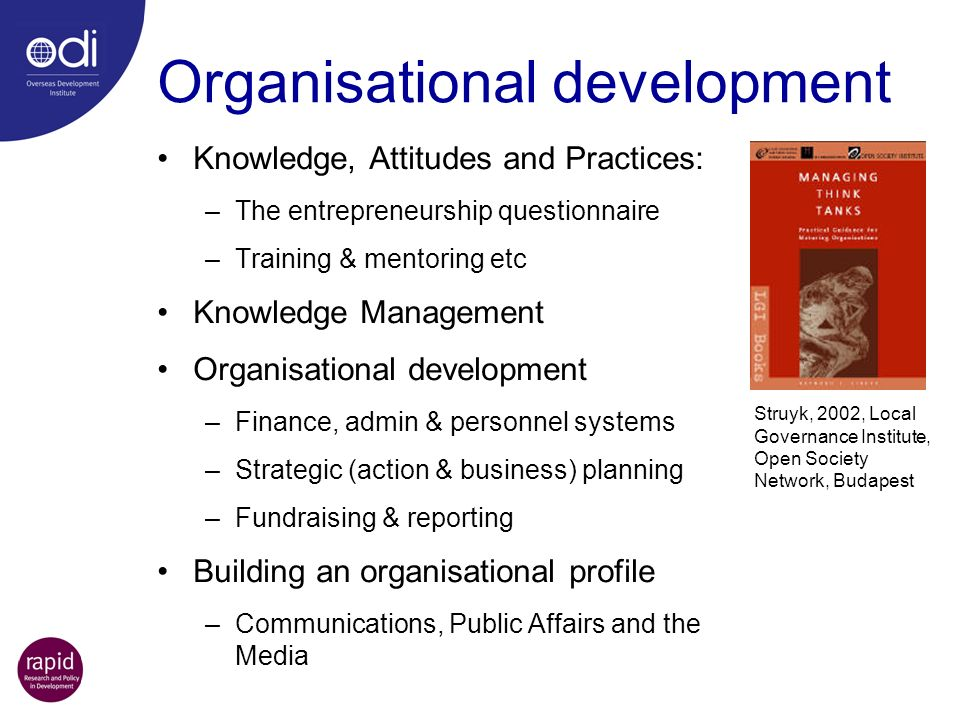 Organisational development Knowledge, Attitudes and Practices: –The entrepreneurship questionnaire –Training & mentoring etc Knowledge Management Orga