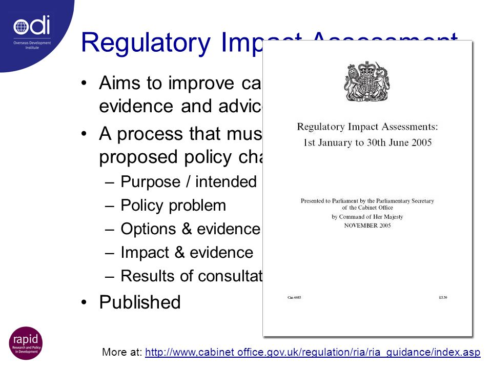 Regulatory Impact Assessment Aims to improve causality between evidence and advice A process that must be completed for all proposed policy changes: –