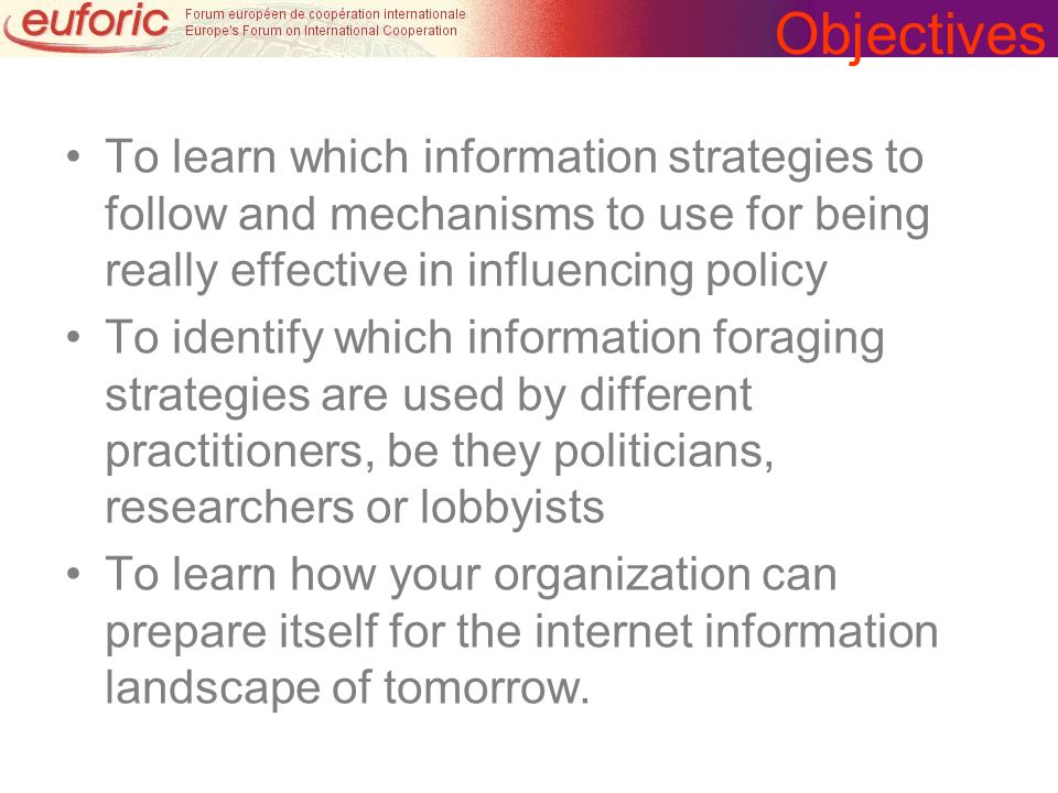 Objectives To learn which information strategies to follow and mechanisms to use for being really effective in influencing policy To identify which in
