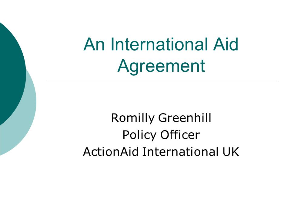 An International Aid Agreement Romilly Greenhill Policy Officer ActionAid International UK