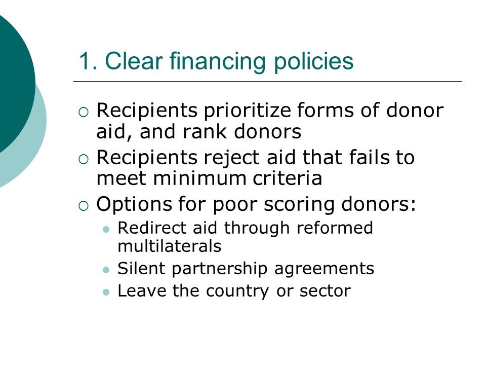1. Clear financing policies Recipients prioritize forms of donor aid, and rank donors Recipients reject aid that fails to meet minimum criteria Option