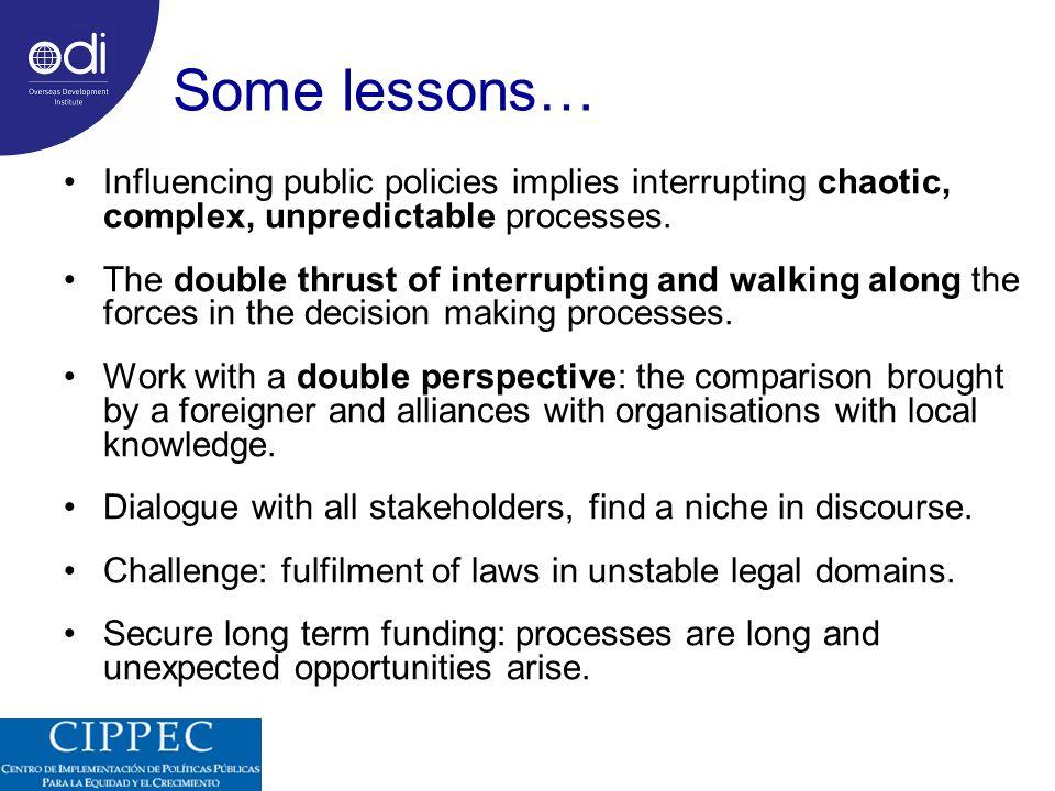 Some lessons… Influencing public policies implies interrupting chaotic, complex, unpredictable processes.