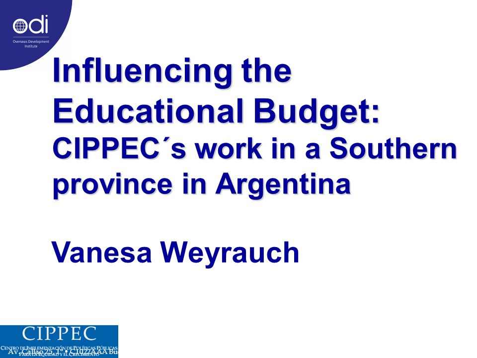 Influencing the Educational Budget: CIPPEC´s work in a Southern province in Argentina Vanesa Weyrauch Av.