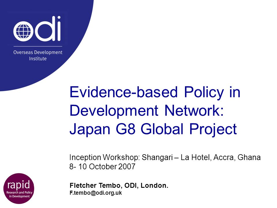 Evidence-based Policy in Development Network: Japan G8 Global Project Inception Workshop: Shangari – La Hotel, Accra, Ghana 8- 10 October 2007 Fletche