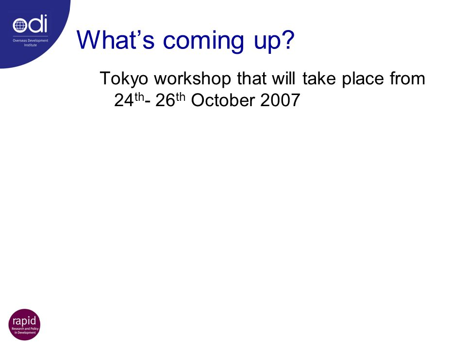 Whats coming up? Tokyo workshop that will take place from 24 th - 26 th October 2007