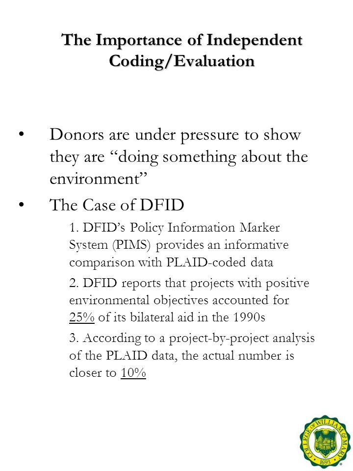The Importance of Independent Coding/Evaluation Donors are under pressure to show they are doing something about the environment The Case of DFID 1.