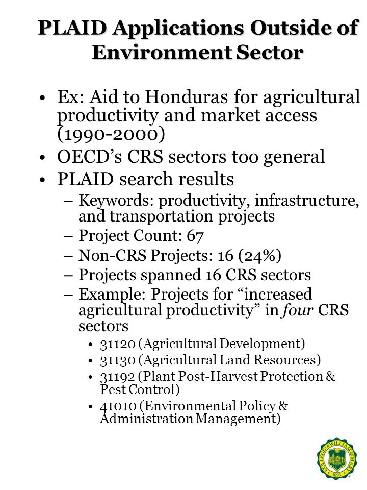 PLAID Applications Outside of Environment Sector Ex: Aid to Honduras for agricultural productivity and market access (1990-2000) OECDs CRS sectors too