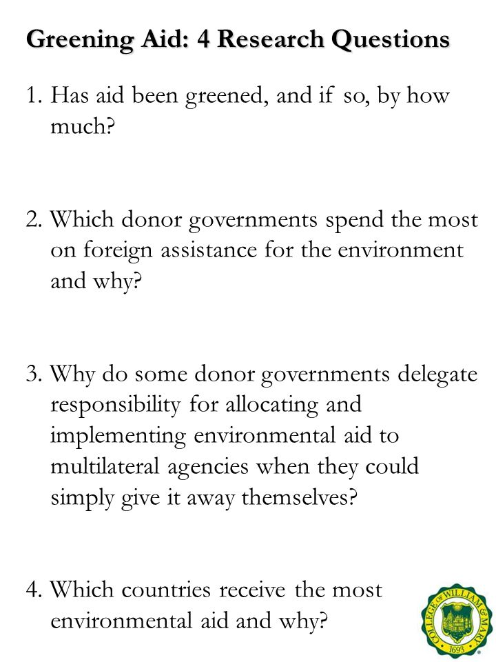 Greening Aid: 4 Research Questions 1.Has aid been greened, and if so, by how much? 2. Which donor governments spend the most on foreign assistance for