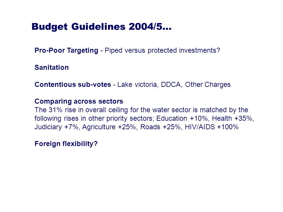 Budget Guidelines 2004/5… Pro-Poor Targeting - Piped versus protected investments.