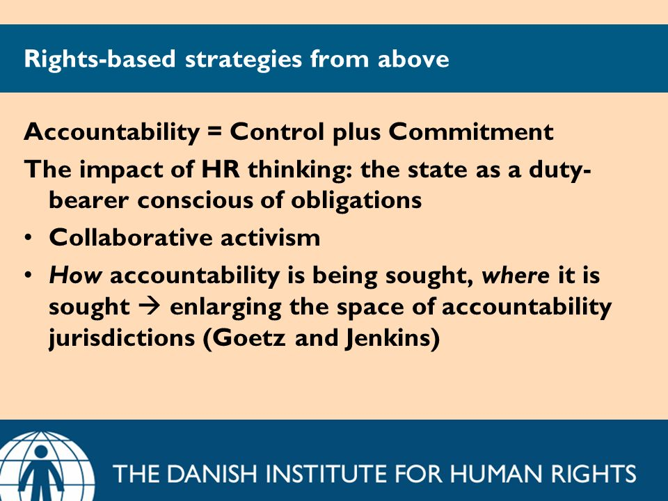 Rights-based strategies from above Accountability = Control plus Commitment The impact of HR thinking: the state as a duty- bearer conscious of obliga