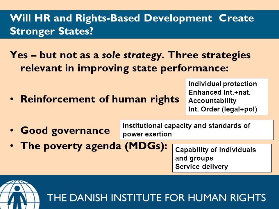 Will HR and Rights-Based Development Create Stronger States? Yes – but not as a sole strategy. Three strategies relevant in improving state performanc