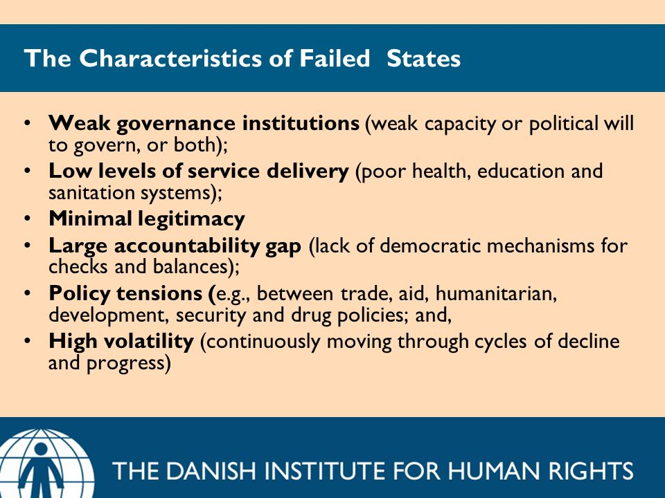 The Characteristics of Failed States Weak governance institutions (weak capacity or political will to govern, or both); Low levels of service delivery