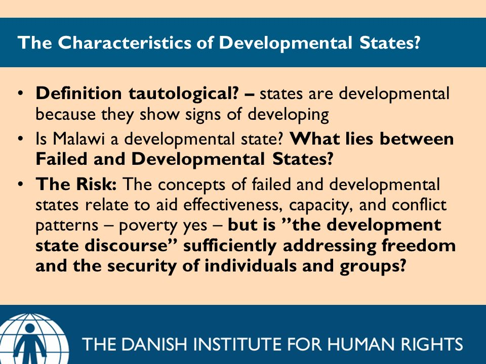The Characteristics of Developmental States? Definition tautological? – states are developmental because they show signs of developing Is Malawi a dev