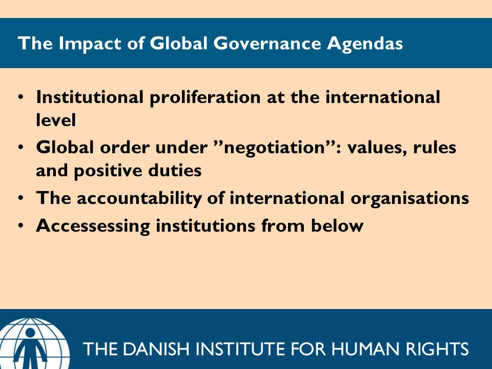 The Impact of Global Governance Agendas Institutional proliferation at the international level Global order under negotiation: values, rules and posit