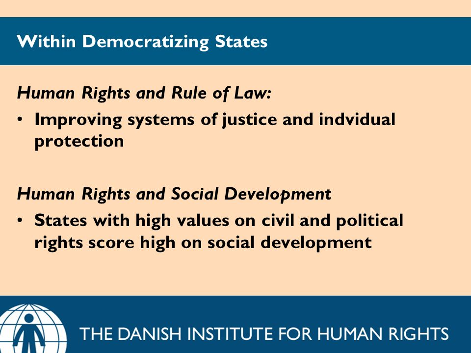 Within Democratizing States Human Rights and Rule of Law: Improving systems of justice and indvidual protection Human Rights and Social Development St