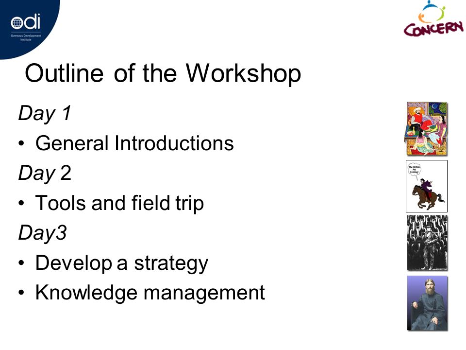 Outline of the Workshop Day 1 General Introductions Day 2 Tools and field trip Day3 Develop a strategy Knowledge management
