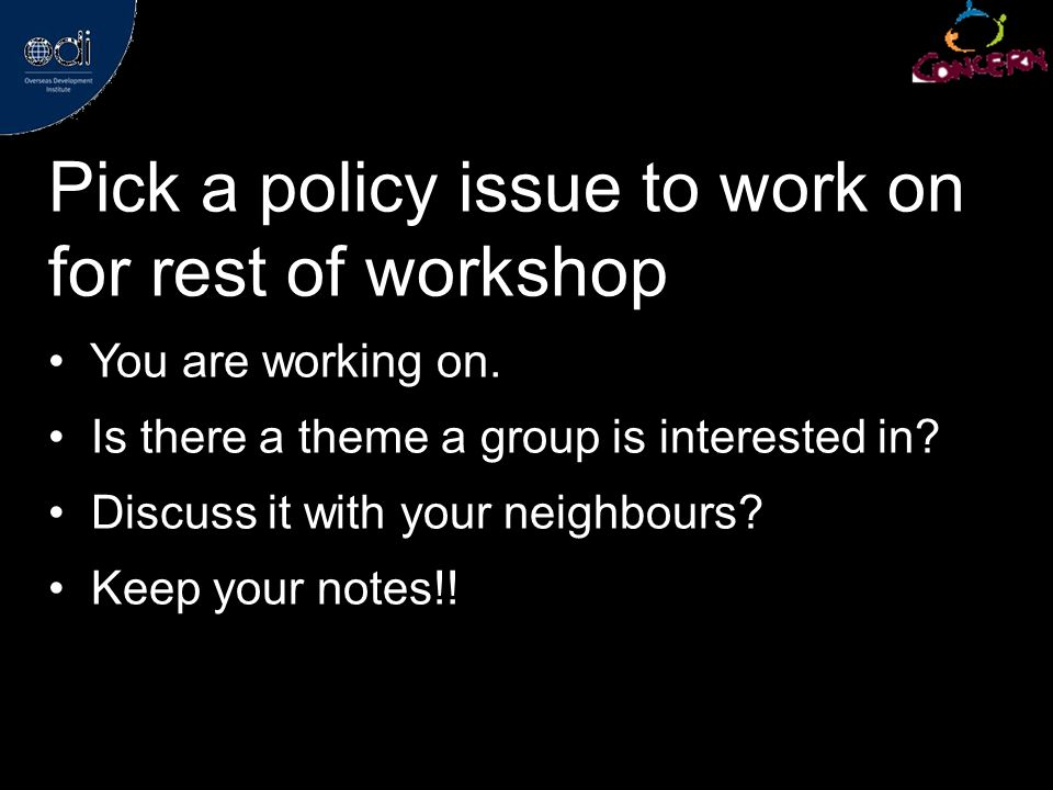 Pick a policy issue to work on for rest of workshop You are working on.