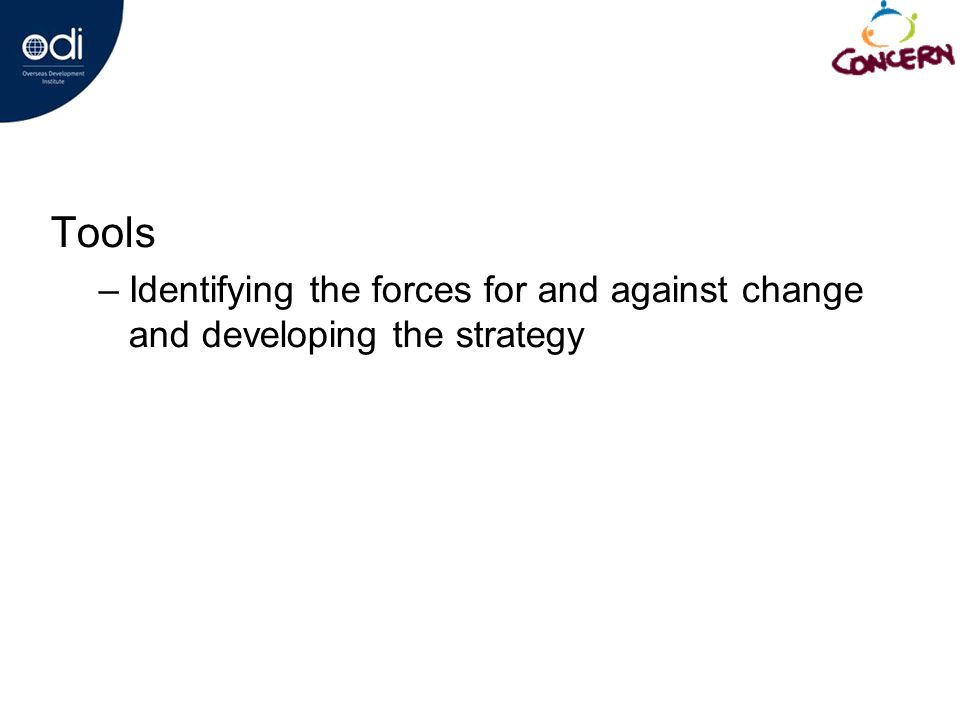 Tools –Identifying the forces for and against change and developing the strategy