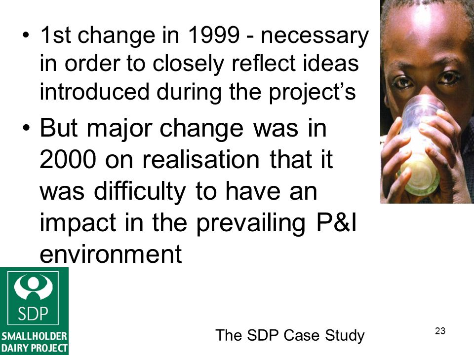 The SDP Case Study 23 1st change in 1999 - necessary in order to closely reflect ideas introduced during the projects But major change was in 2000 on realisation that it was difficulty to have an impact in the prevailing P&I environment