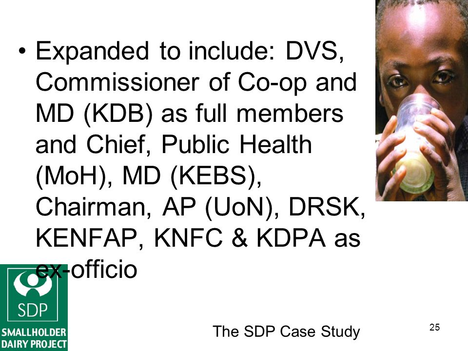 The SDP Case Study 25 Expanded to include: DVS, Commissioner of Co-op and MD (KDB) as full members and Chief, Public Health (MoH), MD (KEBS), Chairman, AP (UoN), DRSK, KENFAP, KNFC & KDPA as ex-officio