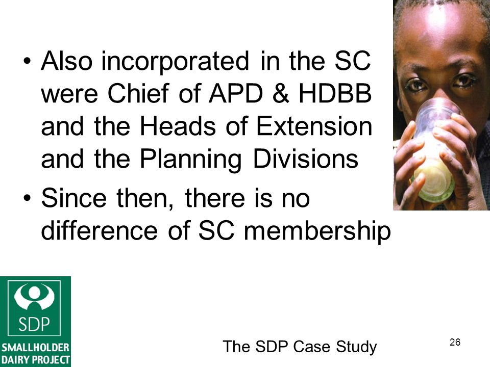 The SDP Case Study 26 Also incorporated in the SC were Chief of APD & HDBB and the Heads of Extension and the Planning Divisions Since then, there is no difference of SC membership