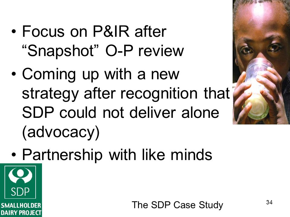 The SDP Case Study 34 Focus on P&IR after Snapshot O-P review Coming up with a new strategy after recognition that SDP could not deliver alone (advocacy) Partnership with like minds
